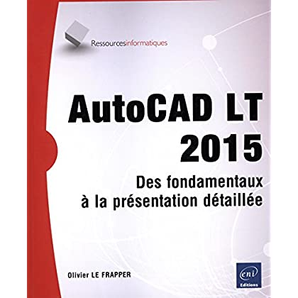 AutoCAD LT 2015 - Des fondamentaux à la présentation détaillée