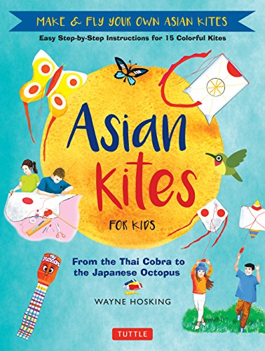 Asian Kites for Kids: Make & Fly Your Own Asian Kites - Easy Step-by-Step Instructions for 15 Colorful Kites (English Edition) por Wayne Hosking