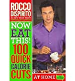 [(Now Eat This! 100 Quick Calorie Cuts: 100 Ways to Save 100 Calories from Your Diet Anytime - Anywhere)] [Author: Rocco DiSpirito] published on (December, 2011)