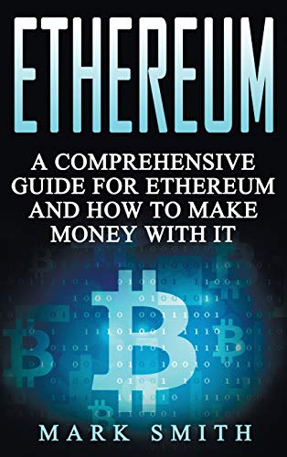 Ethereum: A Comprehensive Guide For Ethereum And How To Make Money With It (Cryptocurrency)