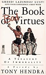 The Book of Bad Virtues: A Treasury of Immorality : A Parody