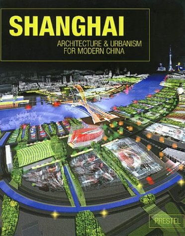 Shanghai: Architecture and Urbanism for Modern China