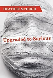 Upgraded to Serious (Lannan Literary Selections) by Heather McHugh (1-Oct-2009) Hardcover