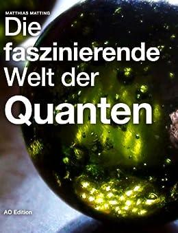 Die faszinierende Welt der Quanten (Faszinierende Physik 1) von [Matting, Matthias]