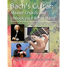 Bach's Guitar: Master Chords and unlock your Right Hand (Inglis Academy: Keys to Guitar Book 2) (English Edition)