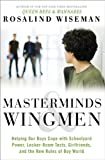 Masterminds and Wingmen: Helping Our Boys Cope with Schoolyard Power, Locker-Room Tests, Girlfriends, and the New Rules of Boy World (English Edition)...