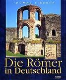 Die Römer in Deutschland - Thomas Fischer