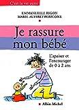 Je rassure mon bébé : L'apaiser et l'encourager de 0 à 2ans (C'est la vie aussi) (French Edition)