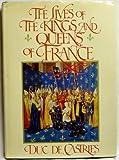 The Lives of the Kings & Queens of France by Rene de La Croix, duc de Castries (1979-10-01)