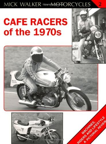 Cafe Racers of the 1970s: Machines, Riders and Lifestyle A Pictorial Review (Mick Walker on Motorcycles) by Mick Walker (2011-10-01)
