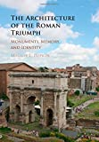 The Architecture of the Roman Triumph: Monuments, Memory, and Identity