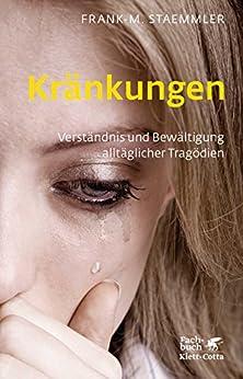 Kränkungen: Verständnis und Bewältigung alltäglicher Tragödien (German Edition) by [Staemmler, Frank-M.]