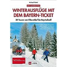 Die schönsten Winterausflüge mit dem Bayern-Ticket: 30 Touren von Oberstdorf bis Bayrischzell