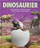 Dinosaurier: Eine Expedition in die faszinierende Welt der prähistorischen Reptilien