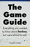 The Game Guide: Everything you wanted to know about hockey but were afraid to ask.