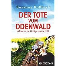 Der Tote vom Odenwald: Alexandra Königs erster Fall (Alexandra König ermittelt 1)