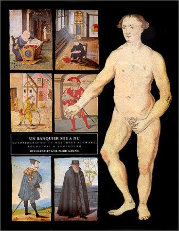 Un banquier mis à nu : Autobiographie de Matthäus Schwarz, bourgeois d'Ausbourg