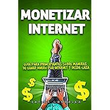 Monetizar internet: Guía para principiantes sobre maneras de ganar dinero online y desde casa (Educación Financiera Práctica nº 1)