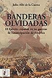 Banderas olvidadas - El Ejército español en las guerras de Emancipación