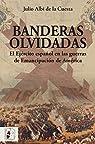 Banderas olvidadas: El Ejército español en las guerras de Emancipación de América par Julio Albi de la Cuesta
