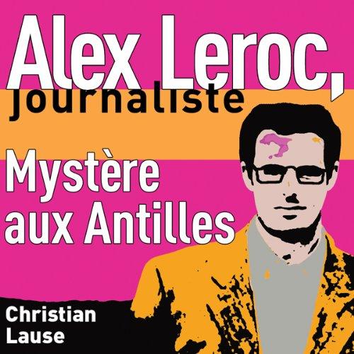 mystere-aux-antilles-mystery-in-the-antilles-alex-leroc-journaliste