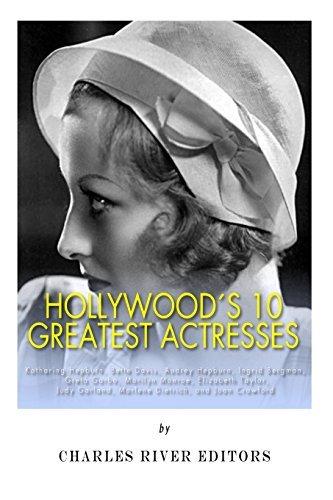 Hollywood's 10 Greatest Actresses: Katharine Hepburn, Bette Davis, Audrey Hepburn, Ingrid Bergman, Greta Garbo, Marilyn Monroe, Elizabeth Taylor, Judy Garland, Marlene Dietrich, and Joan Crawford by Charles River Editors (2013-12-26)