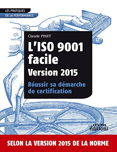 L'ISO 9001 facile Version 2015 Réussir sa démarche de certification par Claude Pinet