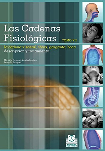 Descargar Libro Las cadenas fisiológicas (Tomo VII): La cadena vieceral Torax - Garganta - Boca (Color) (Medicina nº 87) de Michèle Busquet-Vanderheyden