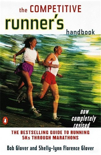 The Competitive Runner's Handbook: The Bestselling Guide to Running 5Ks through Marathons by Bob Glover, Shelly-Lynn Florence Glover (1999) Paperback