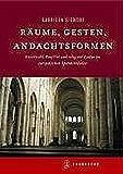 Räume, Gesten, Andachtsformen: Geschlecht, Konflikt und religiöse Kultur im europäischen Mittelalter - Gabriela Signori
