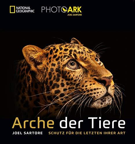 National Geographic Bildband: Joel Sartore. Arche der Tiere. Schutz für die letzten ihrer Art. Berührende Tierporträts. Ein Plädoyer für die Artenvielfalt von einem der besten Tierfotografen weltweit