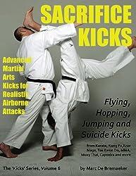 Sacrifice Kicks: Advanced Martial Arts Kicks for Realistic Airborne Attacks: Volume 6