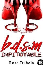 B.D.S.M Impitoyable (-18): (Nouvelle Adulte BDSM, HARD, Domination, Érotique, Interdit au Moins de 18 ans)