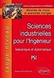 Sciences Industrielles pour l'Ingénieur - Mécanique et Automatique PSI, Résumés de Cours et Exercices Corrigés