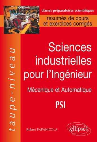 Sciences Industrielles pour l'Ingénieur : Mécanique et Automatique PSI, Résumés de Cours et Exercices Corrigés