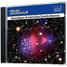 Kosmologie: Unheimliche Dunkle Materie (Reihe: bild der wissenschaft) 1 CD, Länge: ca. 57 Minuten