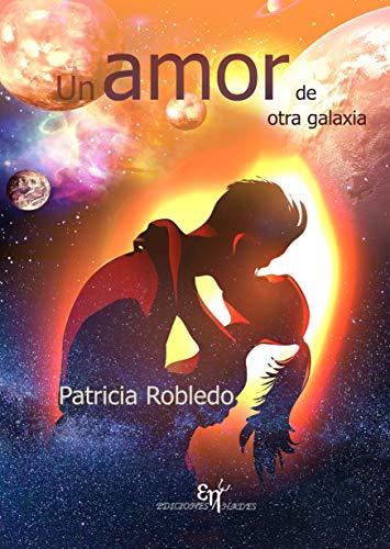 Un amor de otra galaxia de Patricia Robledo Sánchez