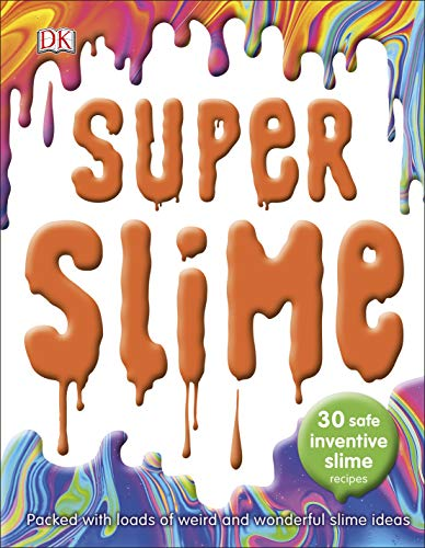 Super Slime: 30 Safe Inventive Slime Recipes. Packed with Loads of Weird and Wonderful Slime Ideas.