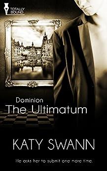 The Ultimatum: (An Erotic Romance) (Dominion Book 1) by [Swann, Katy]