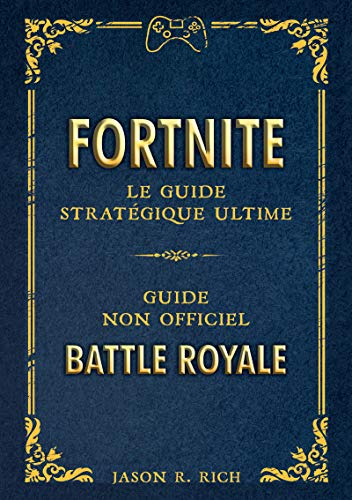 Fortnite : le Guide stratégique ultime par Jason r Riche