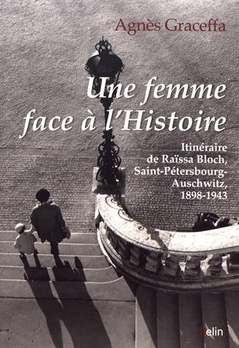 Une femme face à l'histoire - Itinéraire de Raïssa Bloch, Saint-Pétersbourg-Auschwitz, 1898-1943 par Agnès Graceffa