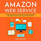 Amazon Web Service: Harness the Power of AWS for App Development, Database Management, and All Your Cloud Computing Needs