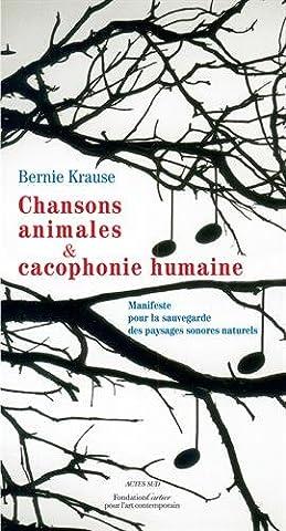 Chansons animales et cacophonie humaine : Manifeste pour la sauvegarde
