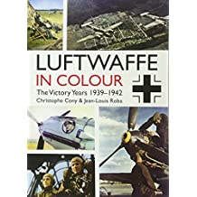 The Luftwaffe in Colour: The Victory Years, 1939-1942