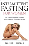 Intermittent Fasting For Women: The Essential Beginners Guide for Quick, Easy and Permanent Fat Loss (The Get Lean, Stay Healthy and Live Longer Series Book 2) (English Edition)