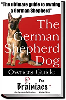 The German Shepherd Dog Owners Guide For Brainiacs by [Max Syndicate]