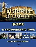 ROME a photographic tour: 122 amazing photos (Photographic tours)