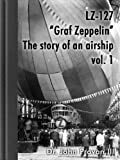 "LZ-127 ""Graf Zeppelin"" The story of an airship vol.1 (LZ-127 ""Graf Zeppelin"" - The story of an airship) (English Edition)"