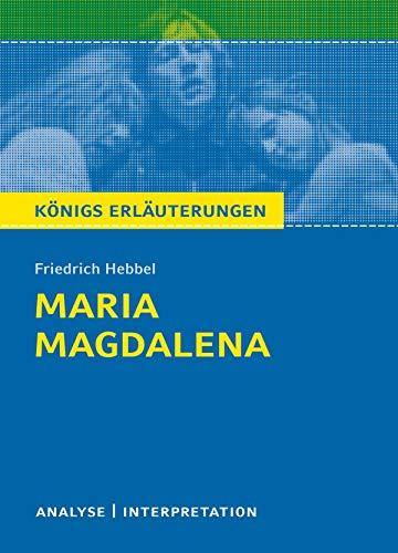 Maria Magdalena. Königs Erläuterungen.: Textanalyse und Interpretation mit ausführlicher Inhaltsangabe und Abituraufgaben mit Lösungen