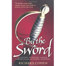 By the Sword: Gladiators, Musketeers, Samurai Warriors, Swashbucklers and Olympians by Richard Cohen (4-Mar-2010) Paperback